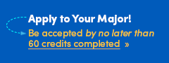 Apply to Your Major. Be accepted by no later than 60 credits completed.